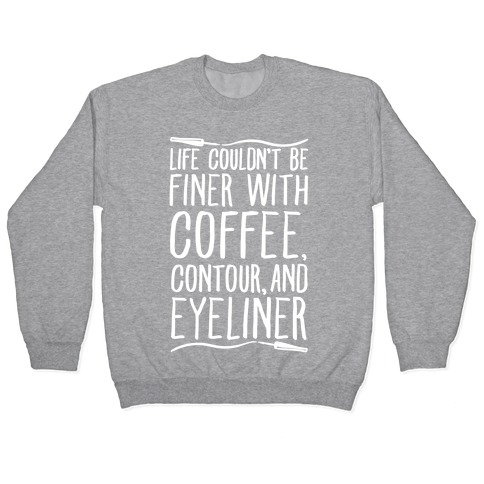 Life Couldn't Be Finer With Coffee Contour And Eyeliner Pullover