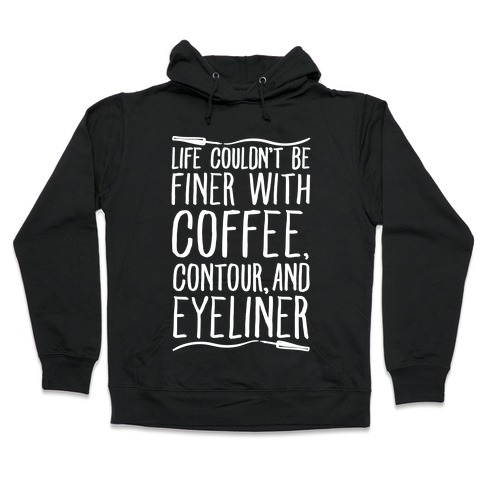 Life Couldn't Be Finer With Coffee Contour And Eyeliner Hooded Sweatshirt