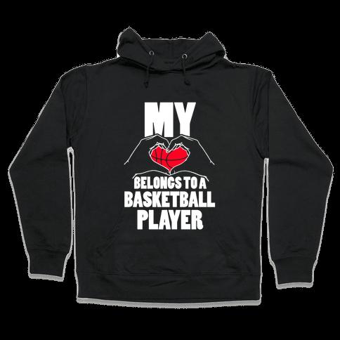 My Heart Belongs To A Basketball Player Hooded Sweatshirt
