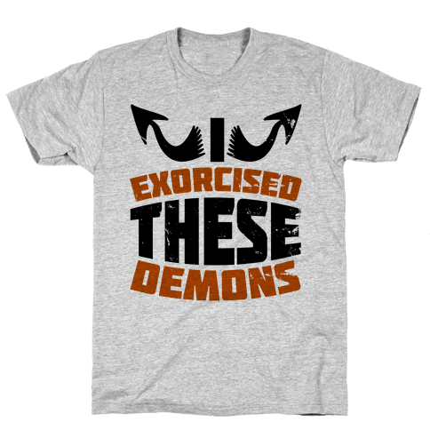 Exorcised These Demons  Mens T-Shirt