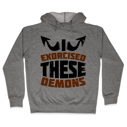 Exorcised These Demons  Hooded Sweatshirt