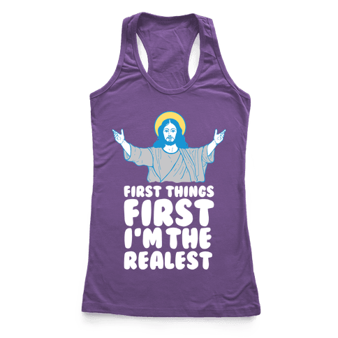 First Things First I'm The Realest (Jesus) Racerback Tank Top
