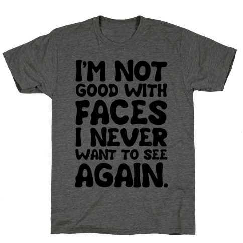 I'm Not Good With Faces T-Shirt