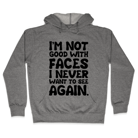 I'm Not Good With Faces Hooded Sweatshirt