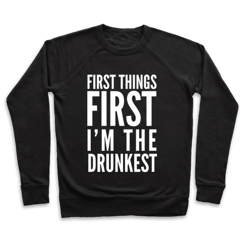 First Things First I'm The Drunkest Pullover