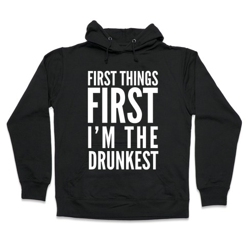 First Things First I'm The Drunkest Hooded Sweatshirt