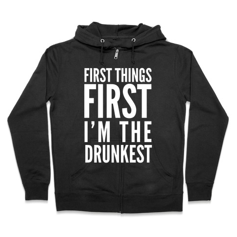 First Things First I'm The Drunkest Zip Hoodie