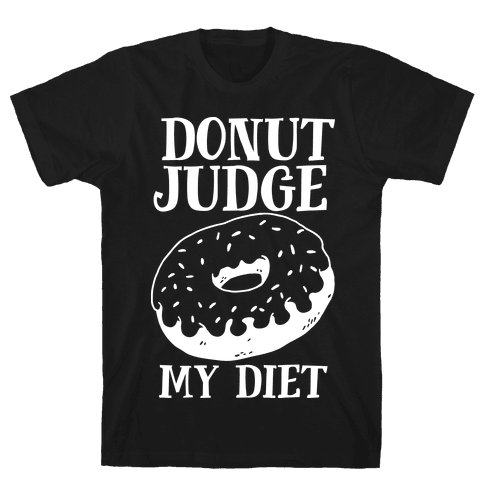 Donut Judge My Diet Mens T-Shirt