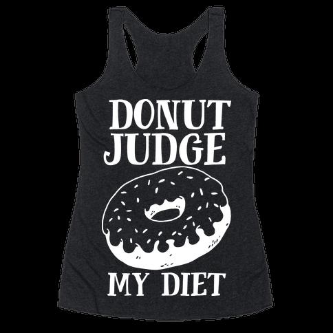 Donut Judge My Diet Racerback Tank Top
