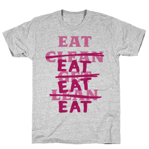 Eat Clean Get Lean? Just Eat Mens T-Shirt