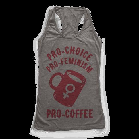 Pro-Choice Pro-Feminism Pro-Coffee Racerback Tank Top