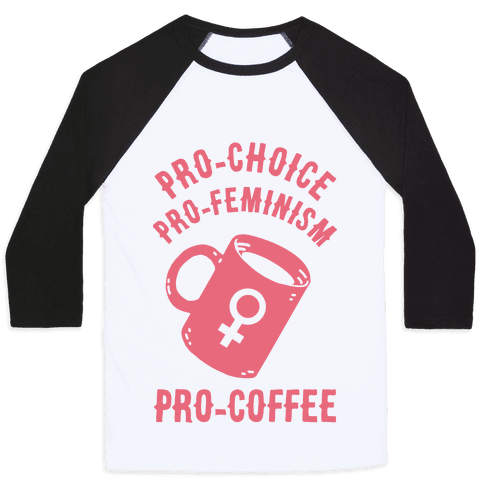 Pro-Choice Pro-Feminism Pro-Coffee