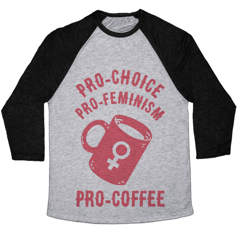 Pro-Choice Pro-Feminism Pro-Coffee Baseball Tee