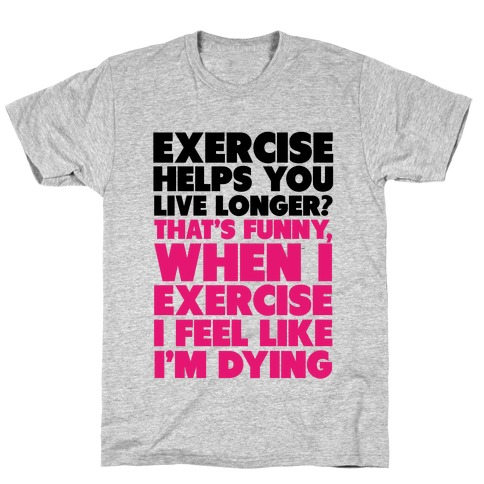 How Exercizing Makes Me Feel T-Shirt