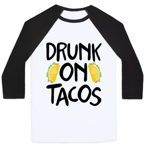 Drunk On Tacos Baseball Tee