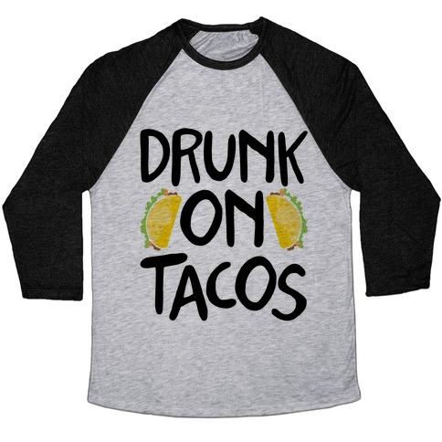 Drunk On Tacos Baseball Tee