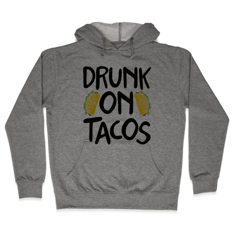 Drunk On Tacos Hooded Sweatshirt