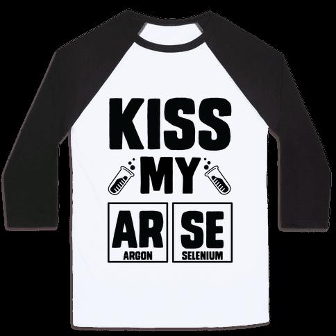 Kiss My ArSe Baseball Tee