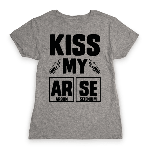 Kiss My ArSe Womens T-Shirt
