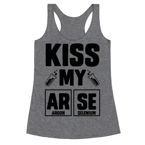 Kiss My ArSe Racerback Tank Top