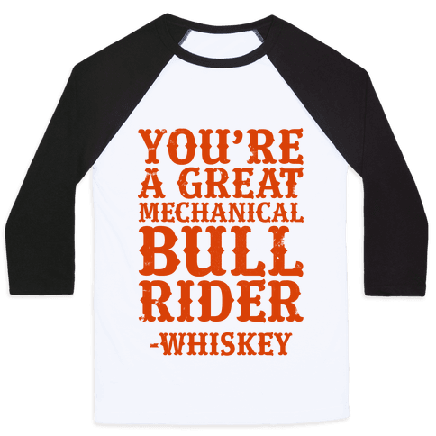 You're a Great Mechanical Bull Rider -Whiskey Baseball Tee