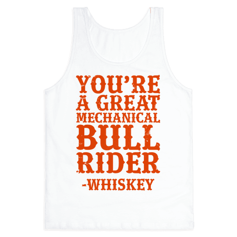 You're a Great Mechanical Bull Rider -Whiskey Tank Top