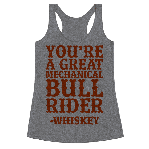 You're a Great Mechanical Bull Rider -Whiskey Racerback Tank Top