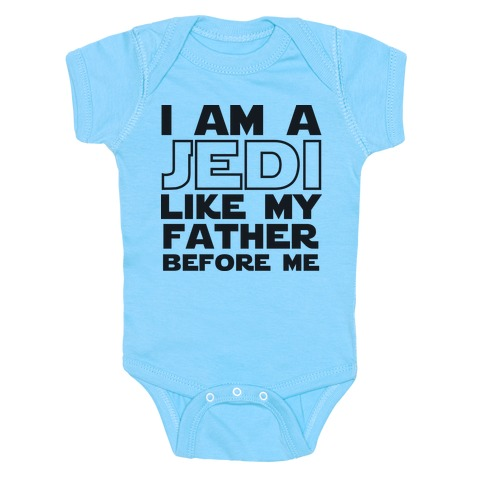 I am a Jedi Like My Father Before Me Baby Onesy