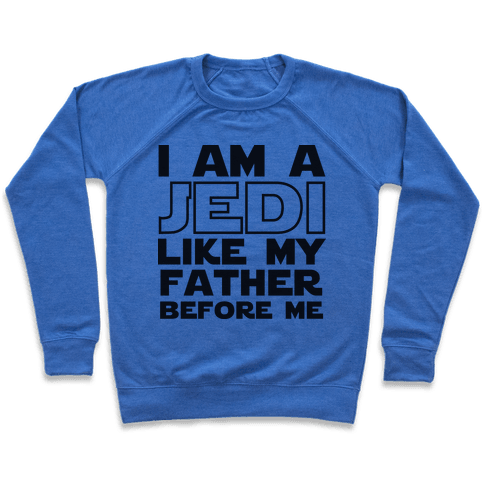 I am a Jedi Like My Father Before Me Pullover