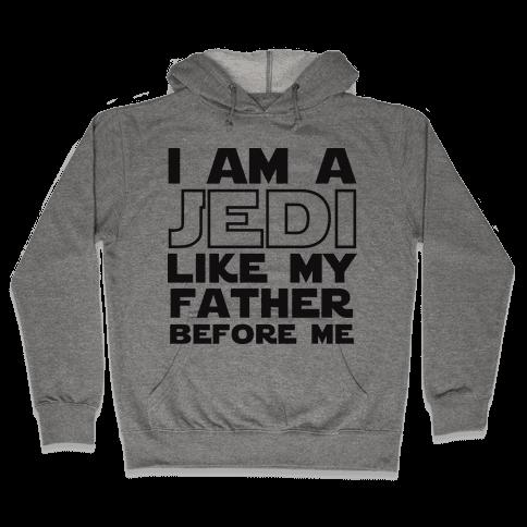 I am a Jedi Like My Father Before Me Hooded Sweatshirt