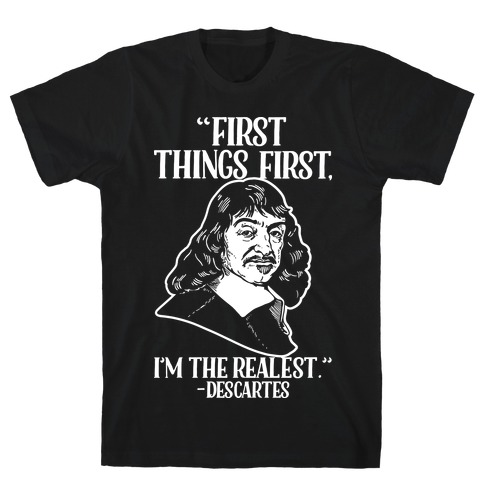 First Things First I'm The Realest (Descartes) T-Shirt