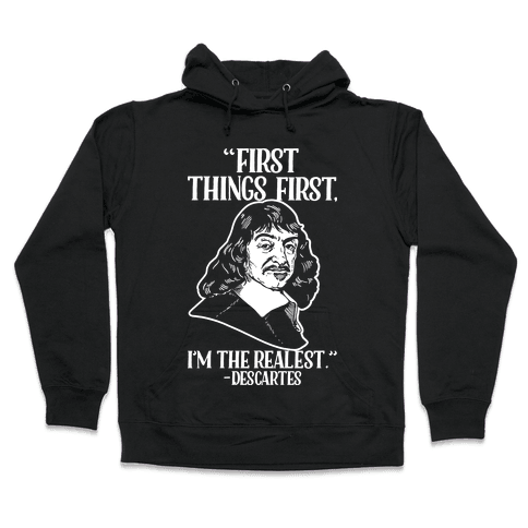 First Things First I'm The Realest (Descartes) Hooded Sweatshirt