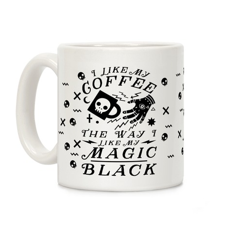 I Like My Coffee The Way I Like My Magic,Black Coffee Mug
