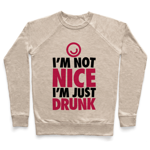 I'm Not Nice, I'm Just Drunk Pullover