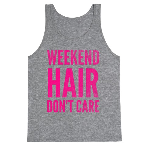 Weekend Hair Don't Care (Tank) Tank Top