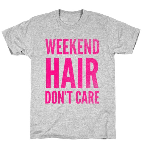 Weekend Hair Don't Care (Tank) T-Shirt