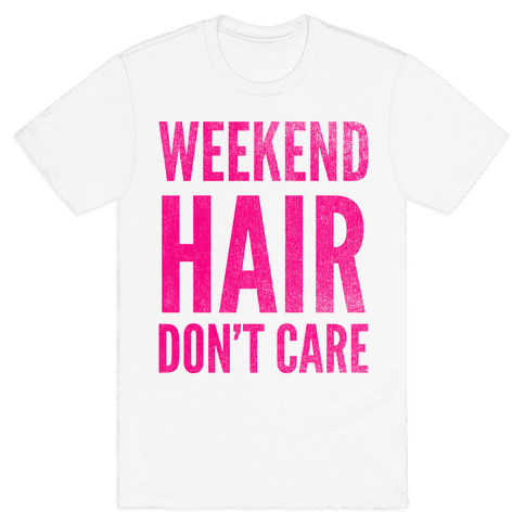 Weekend Hair Don't Care (Tank) Mens T-Shirt
