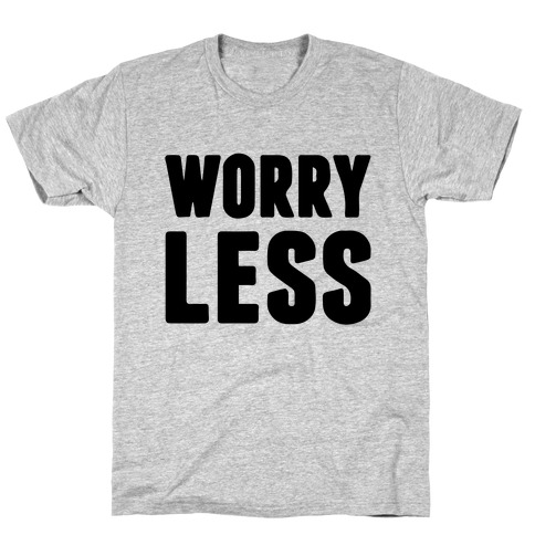 Worry Less T-Shirt