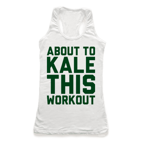 About To Kale This Workout Racerback Tank Top