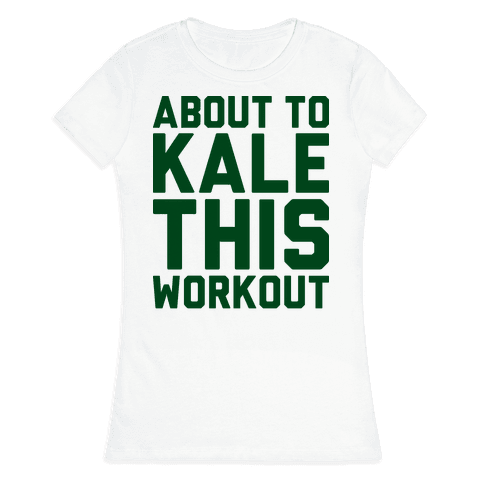 About To Kale This Workout Womens T-Shirt