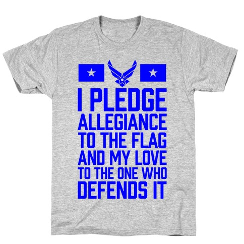 e78c78358 I Pledge Allegiance To The Flag (Air Force) T-Shirt | LookHUMAN