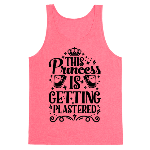 This Princess Is Getting Plastered Tank Top