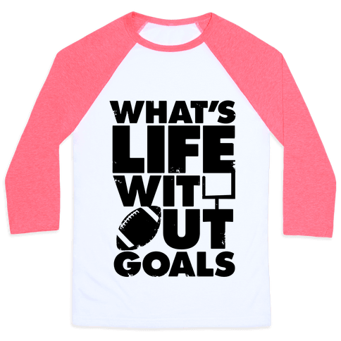 What's Life Without Goals (Football) Baseball Tee