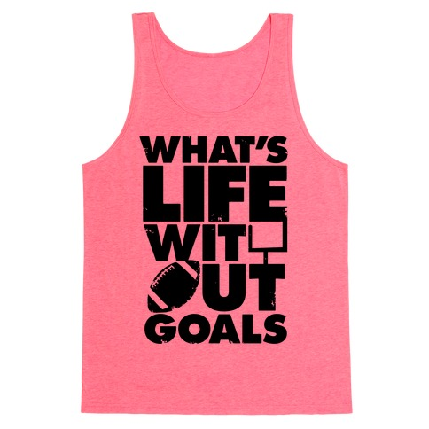 What's Life Without Goals (Football) Tank Top