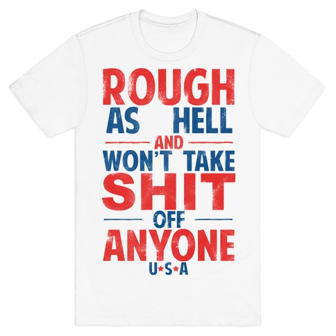 Rough As Hell and Won't Take Shit Off Anybody T-Shirt