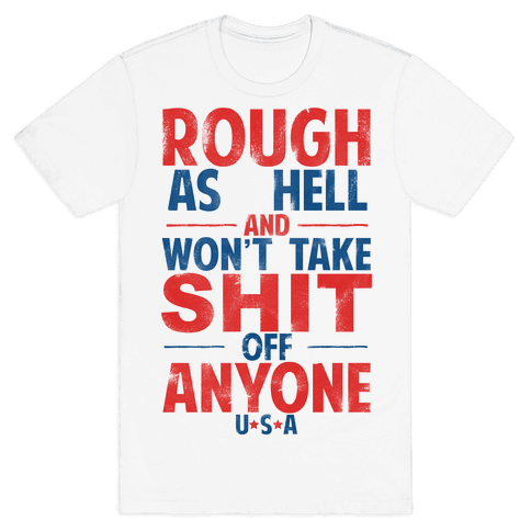 Rough As Hell and Won't Take Shit Off Anybody Mens T-Shirt
