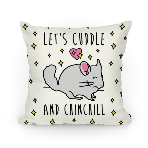 Let's Cuddle And Chinchill Pillow