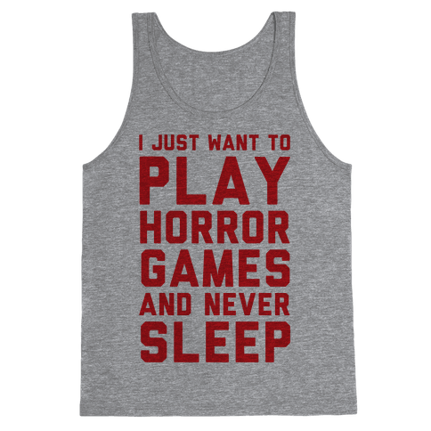 I Just Want To Play Horror Games And Never Sleep Tank Top
