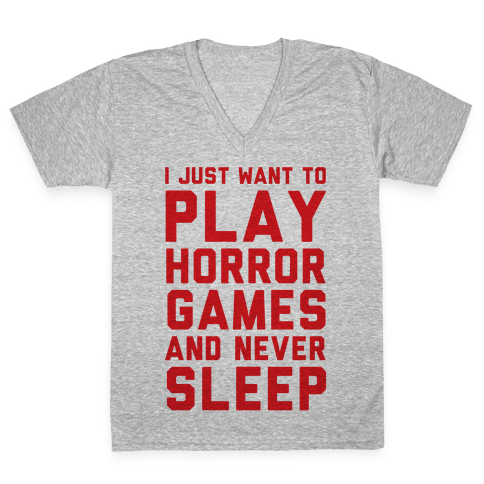 I Just Want To Play Horror Games And Never Sleep V-Neck Tee Shirt