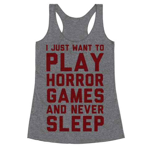 I Just Want To Play Horror Games And Never Sleep Racerback Tank Top
